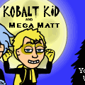 Kobalt Kid & Mega Matt