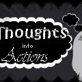 Thoughts Into Actions