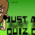 Just a Quiz Quiz.