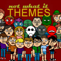 Not What it Themes
