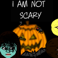 I AM NOT SCARY