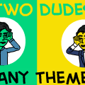 Two Dudes,Many Themes