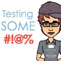 Testing Some #@!%
