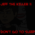 Jeff the Killer II: Don't Go To Sleep