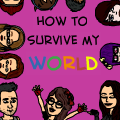 How To Survive My World
