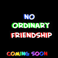 No Ordinary FriendShip
