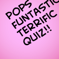 pops funtastic terrific quiz