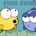 FISH FISH !