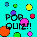 'pop quiz!!'