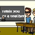 remix you as a teacher!