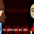 The shadows we are...