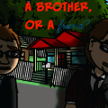 A brother, or a FRIEND?