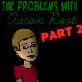 The problems with Aaron Root PART 2