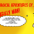 The magical adventures of Sparkly man!