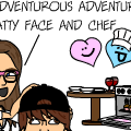 ~The Adventurous Adventures of Fatty Face and Chef