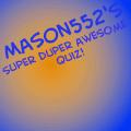 Mason552's Quiz!