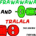 Frawawawa & Tralala