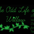 The Odd Life Of Willow Green (ON HOLD)