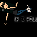If I fell.....