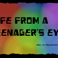Life From a Teenager's Eyes