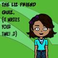 Liz's friend quiz.