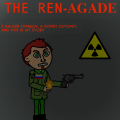 THE REN-AGADE(CANCELLED)