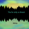 You're Only A Dream Away