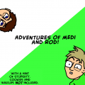 Adventures Of Medi and Rod!