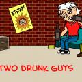 2 drunk guys