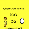 ?Egg Or Chicken?